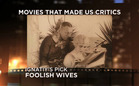 Movies That Made Us Critics: Foolish Wives